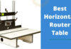 Best Horizontal Router Table
